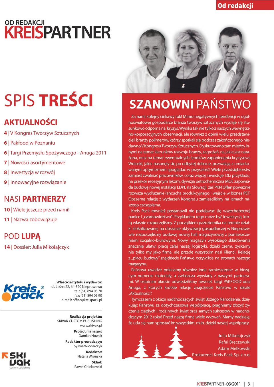 : (61) 894 05 70 fax: (61) 894 05 90 e-mail: office@kreispack.pl Realizacja projektu: SKIVAK CUSTOM PUBLISHING www.skivak.