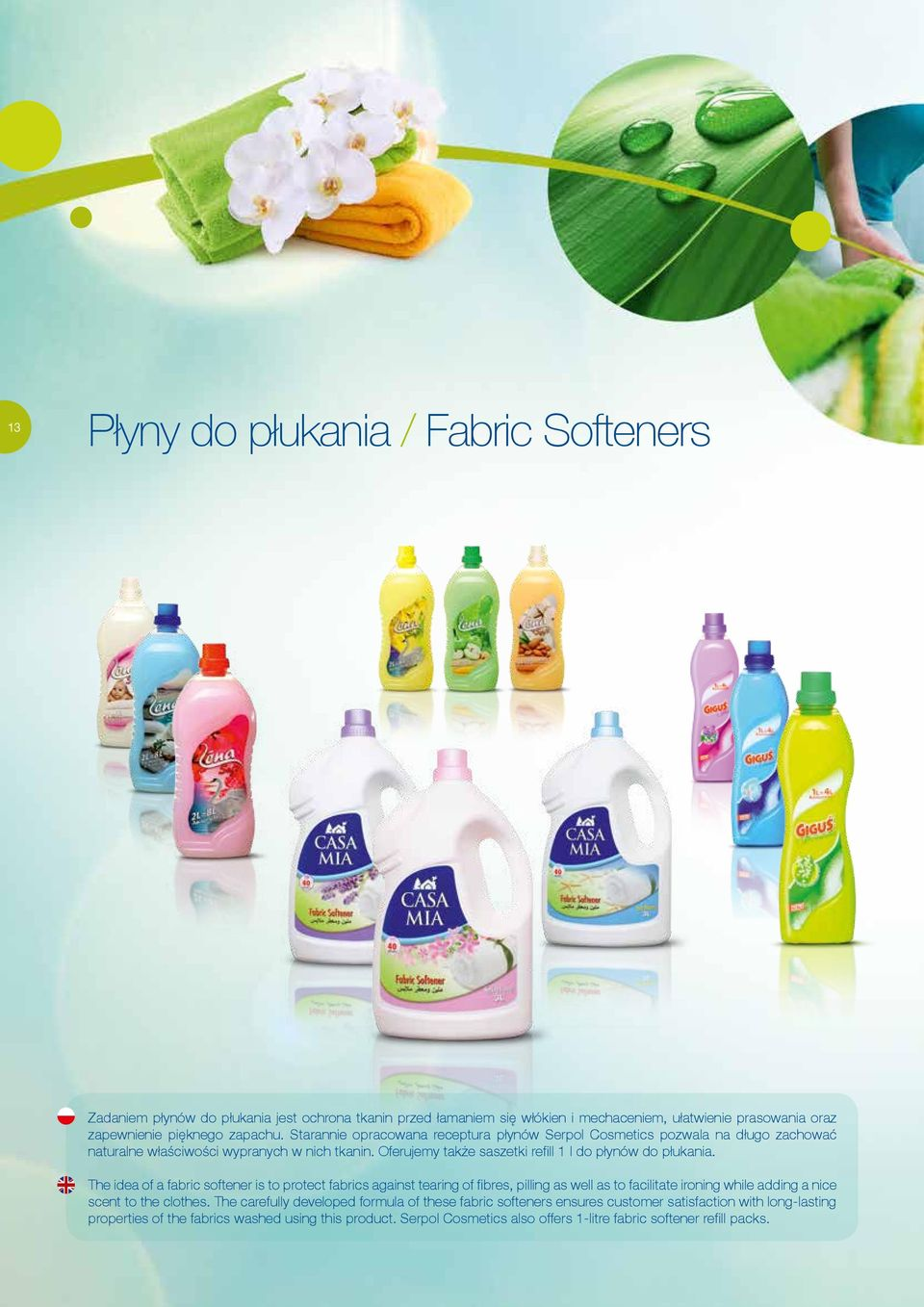 The idea of a fabric softener is to protect fabrics against tearing of fibres, pilling as well as to facilitate ironing while adding a nice scent to the clothes.