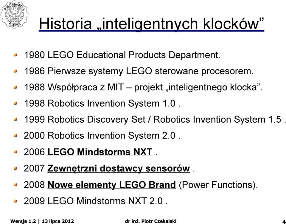 1998 Robotics Invention System 1.0. 1999 Robotics Discovery Set / Robotics Invention System 1.5.