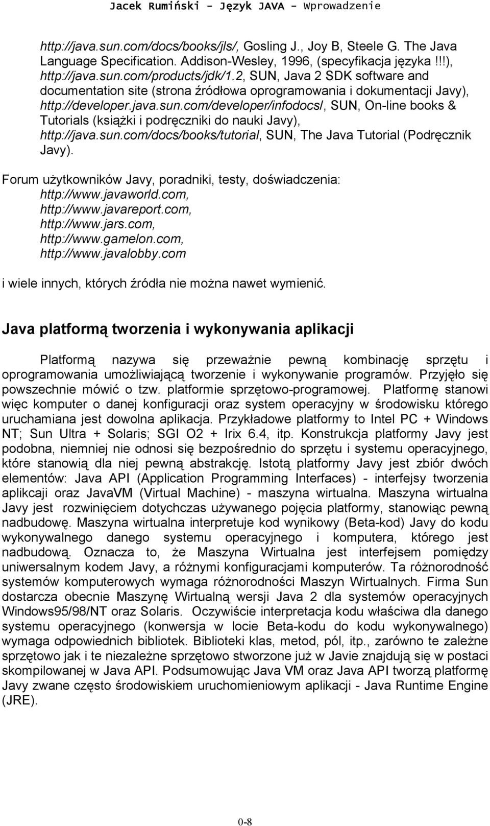 com/developer/infodocs/, SUN, On-line books & Tutorials (książki i podręczniki do nauki Javy), http://java.sun.com/docs/books/tutorial, SUN, The Java Tutorial (Podręcznik Javy).