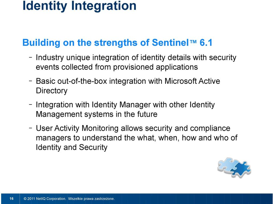 Basic out-of-the-box integration with Microsoft Active Directory Integration with Identity Manager with other