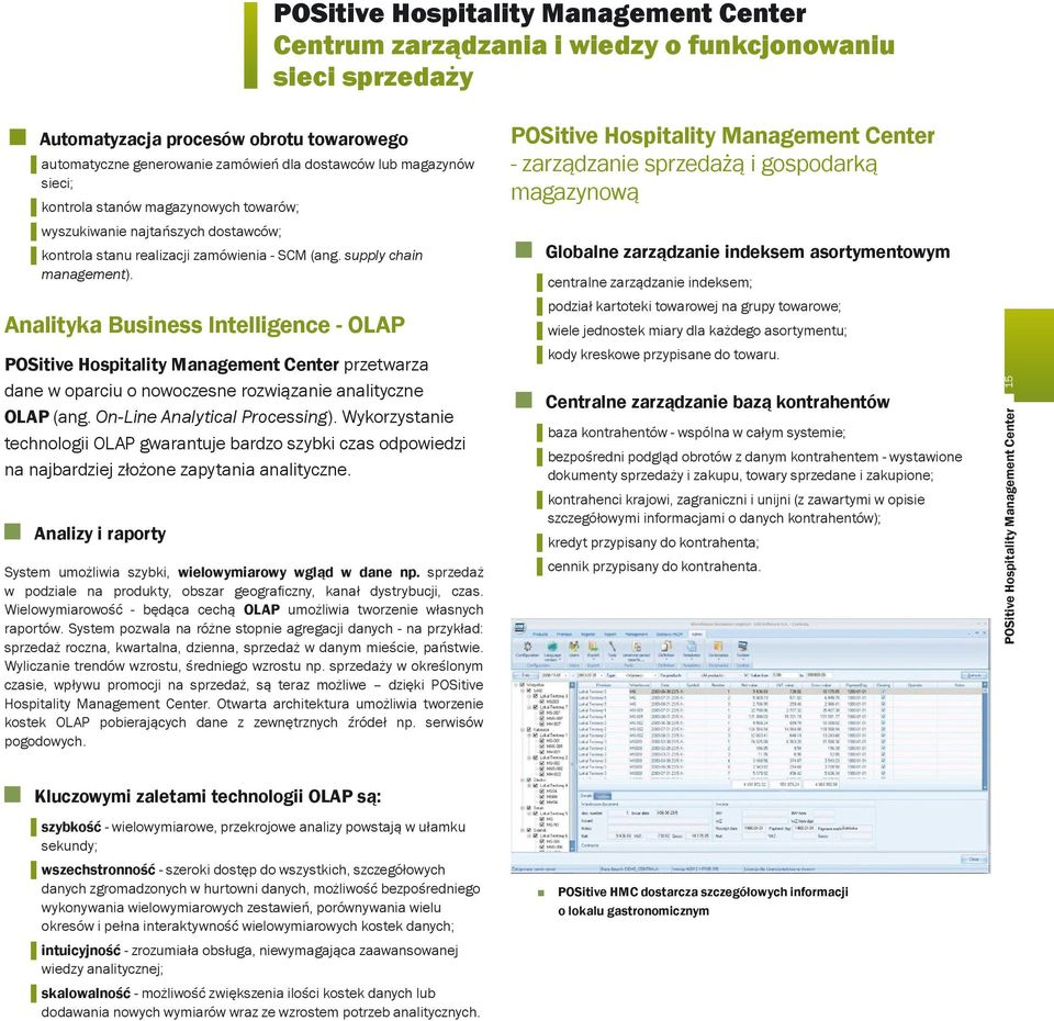 Analityka Business Intelligence - OLAP POSitive Hospitality Management Center przetwarza dane w oparciu o nowoczesne rozwiązanie analityczne OLAP (ang. On-Line Analytical Processing).