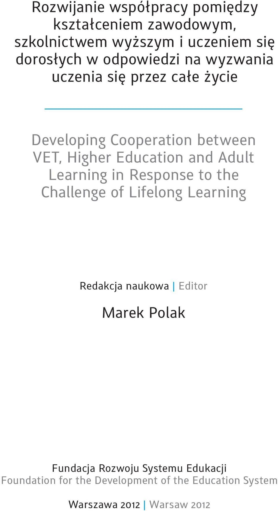 and Adult Learning in Response to the Challenge of Lifelong Learning Redakcja naukowa Editor Marek Polak