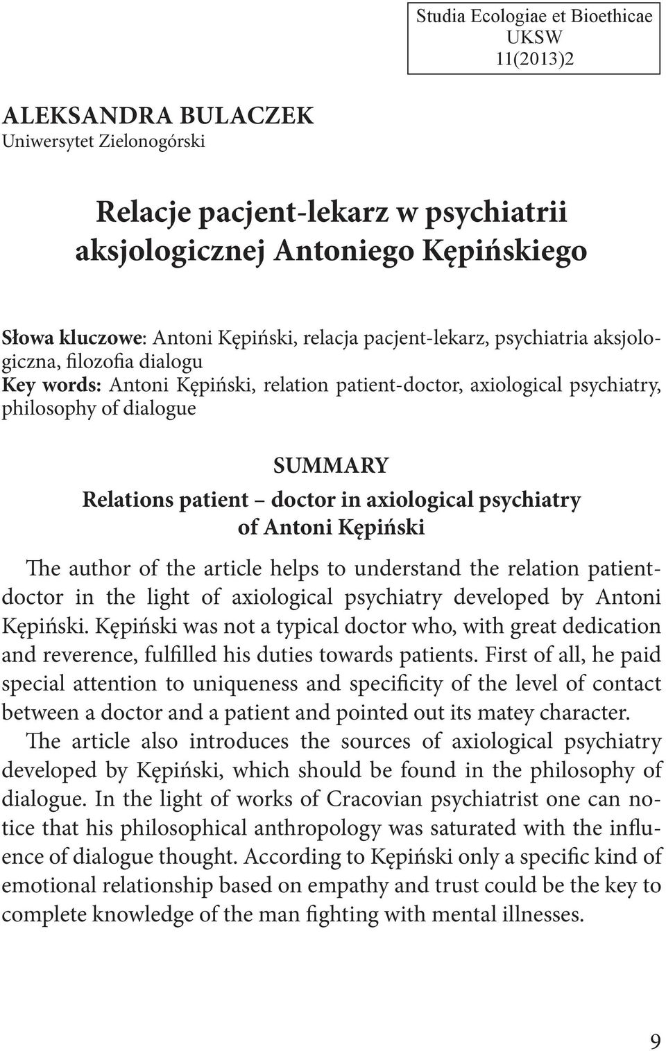 doctor in axiological psychiatry of Antoni Kępiński The author of the article helps to understand the relation patientdoctor in the light of axiological psychiatry developed by Antoni Kępiński.