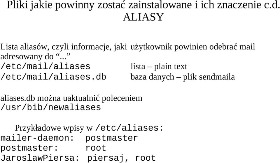 .. /etc/mail/aliases lista plain text /etc/mail/aliases.db baza danych plik sendmaila aliases.