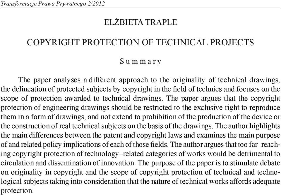 The paper argues that the copyright protection of engineering drawings should be restricted to the exclusive right to reproduce them in a form of drawings, and not extend to prohibition of the