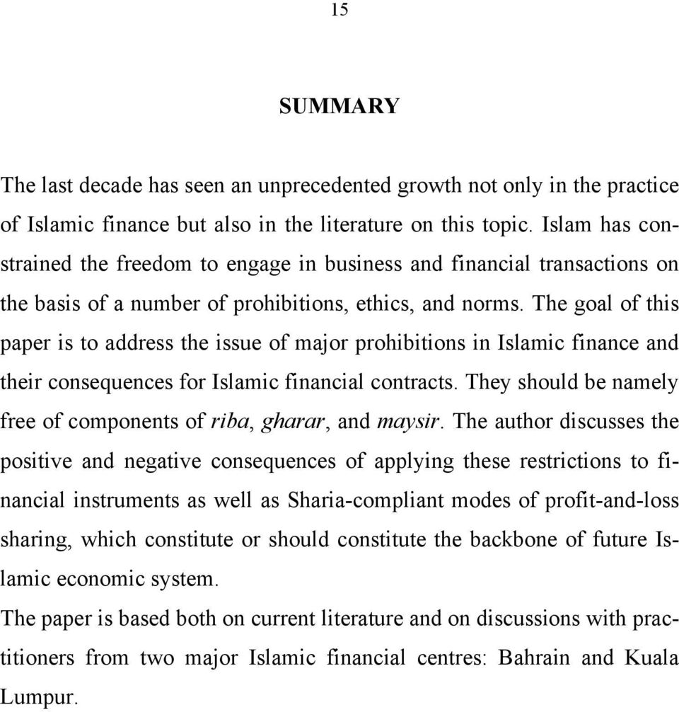 The goal of this paper is to address the issue of major prohibitions in Islamic finance and their consequences for Islamic financial contracts.