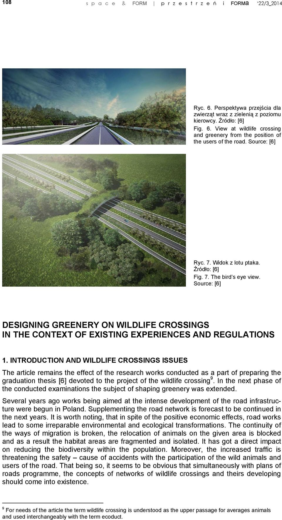 INTRODUCTION AND WILDLIFE CROSSINGS ISSUES The article remains the effect of the research works conducted as a part of preparing the graduation thesis [6] devoted to the project of the wildlife
