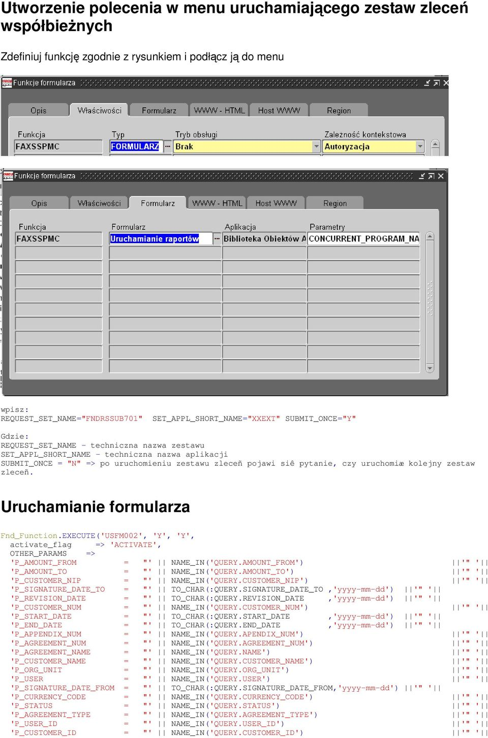 "uruchomiæ kolejny zestaw zleceñ. Uruchamianie formularza Fnd_Function.EXECUTE('USFM002', 'Y', 'Y', activate_flag => 'ACTIVATE', OTHER_PARAMS => 'P_AMOUNT_FROM = ""' NAME_IN('QUERY."