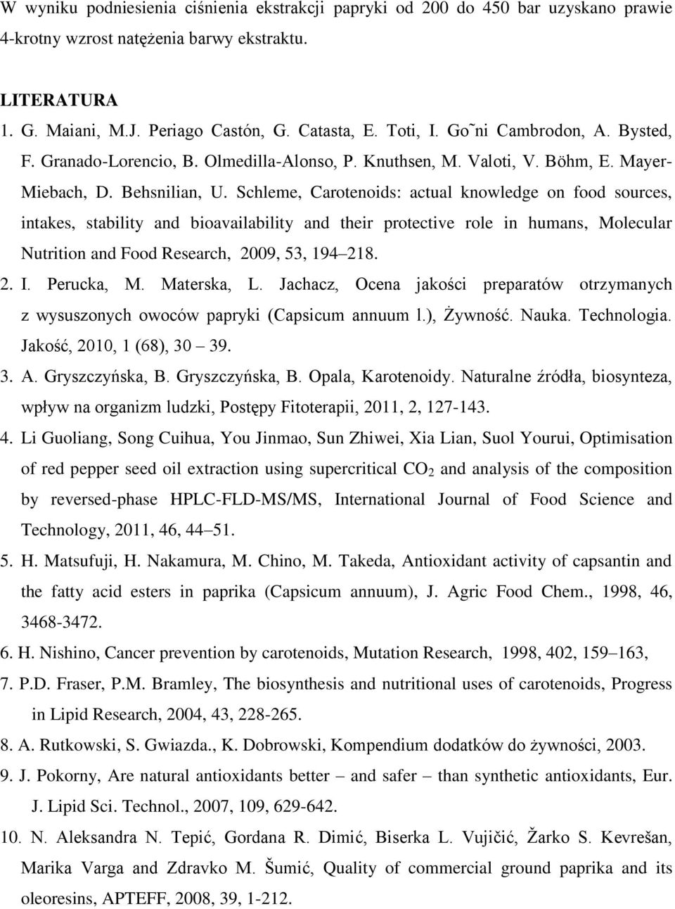 Schleme, Carotenoids: actual knowledge on food sources, intakes, stability and bioavailability and their protective role in humans, Molecular Nutrition and Food Research, 2009, 53, 194 218. 2. I.