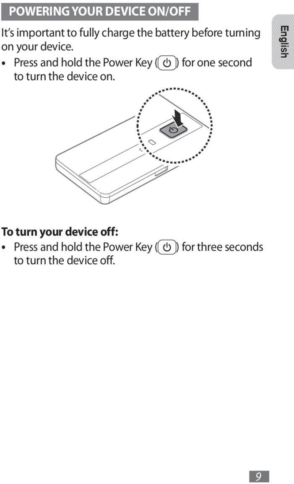 Press and hold the Power Key ( ) for one second to turn the device on.