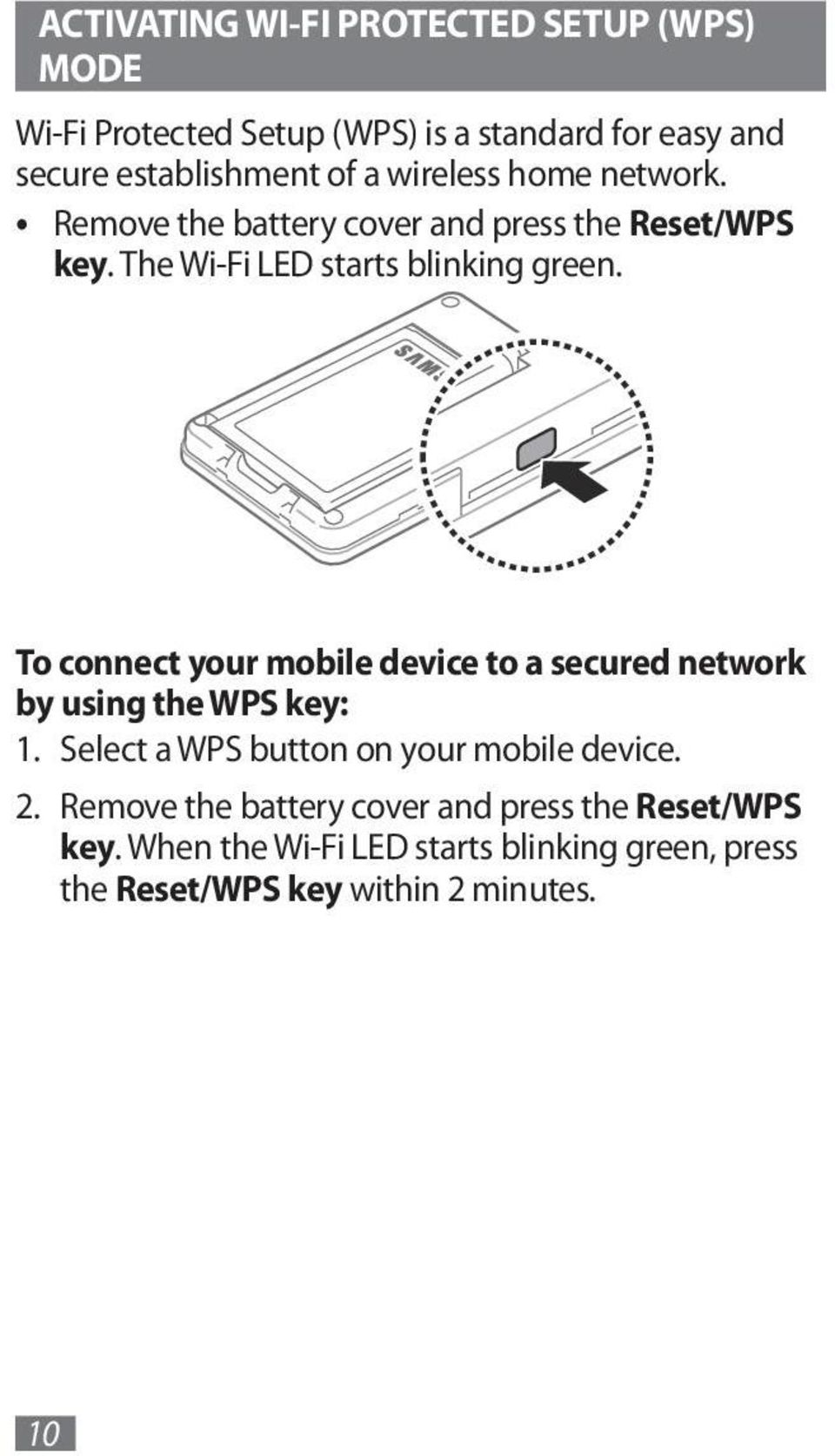 To connect your mobile device to a secured network by using the WPS key: 1. Select a WPS button on your mobile device. 2.