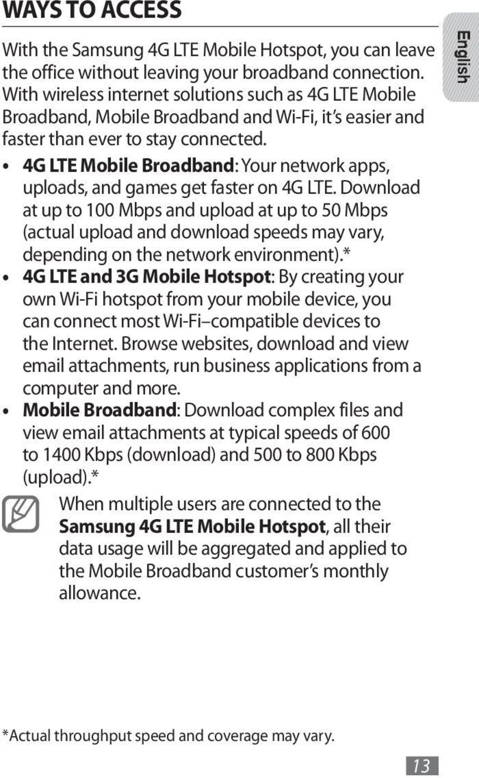 4G LTE Mobile Broadband: Your network apps, uploads, and games get faster on 4G LTE.