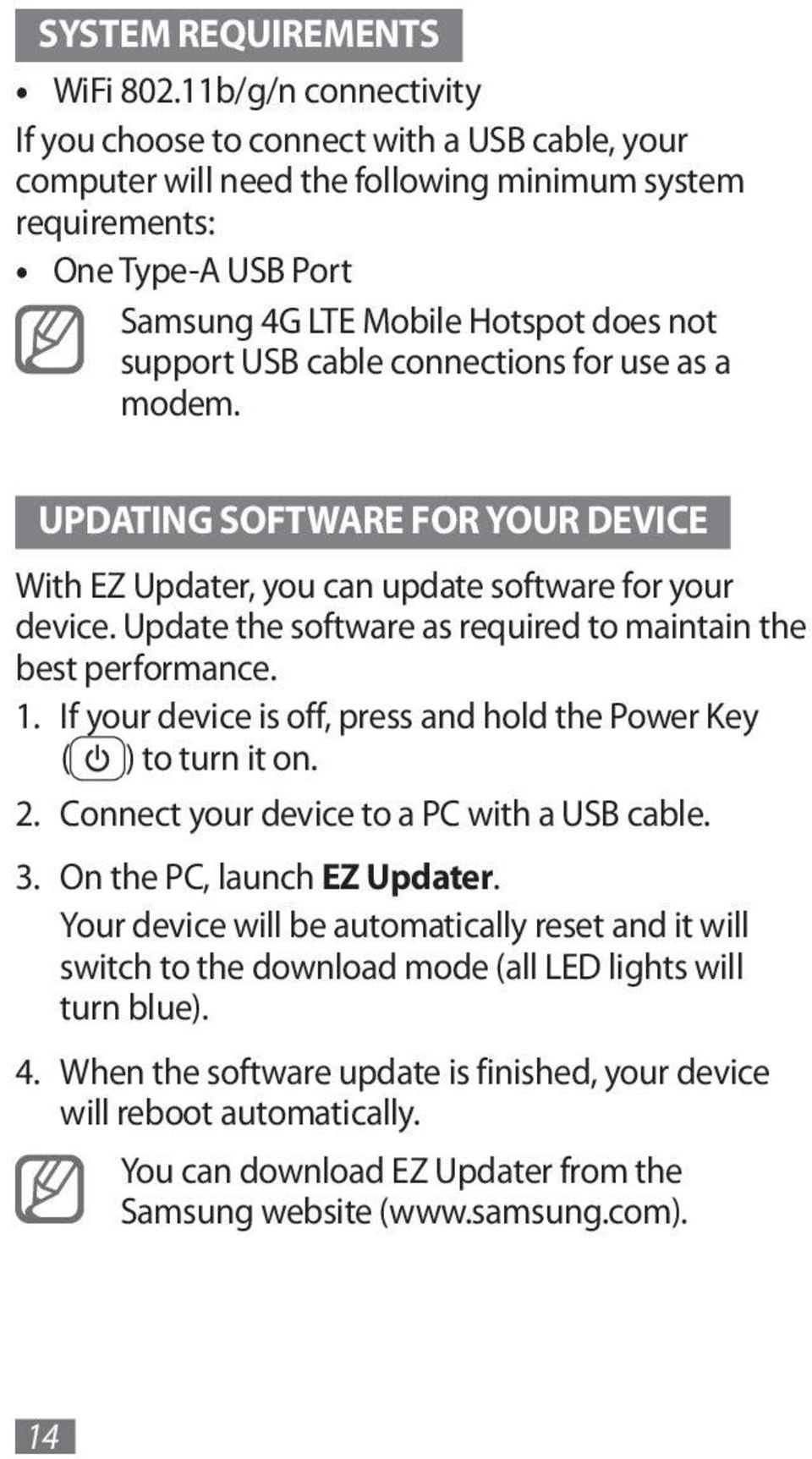 USB cable connections for use as a modem. UPDATING SOFTWARE FOR YOUR DEVICE With EZ Updater, you can update software for your device. Update the software as required to maintain the best performance.