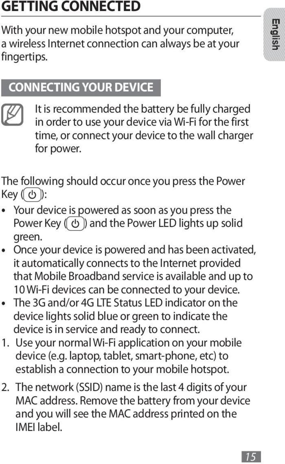 The following should occur once you press the Power Key ( ): Your device is powered as soon as you press the Power Key ( ) and the Power LED lights up solid green.