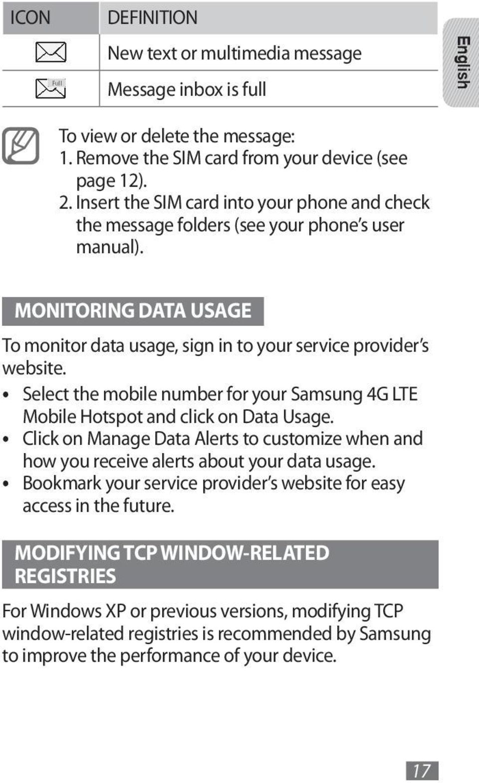 Select the mobile number for your Samsung 4G LTE Mobile Hotspot and click on Data Usage. Click on Manage Data Alerts to customize when and how you receive alerts about your data usage.