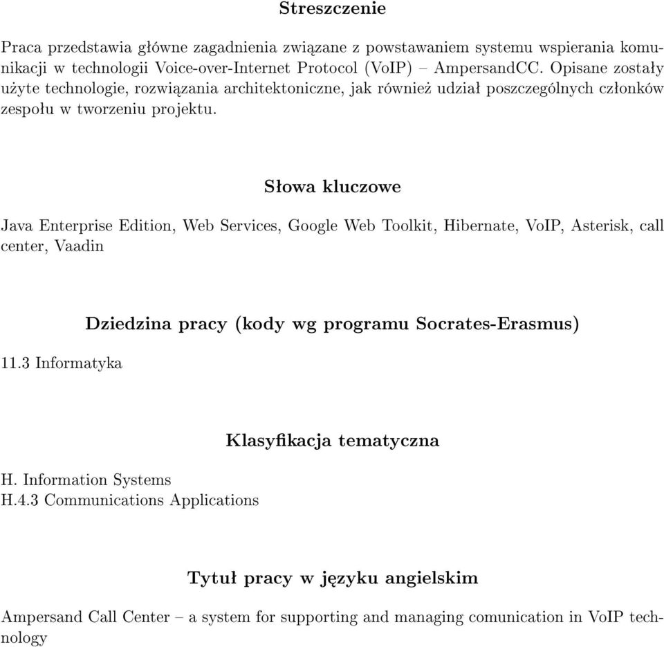 Sªowa kluczowe Java Enterprise Edition, Web Services, Google Web Toolkit, Hibernate, VoIP, Asterisk, call center, Vaadin 11.