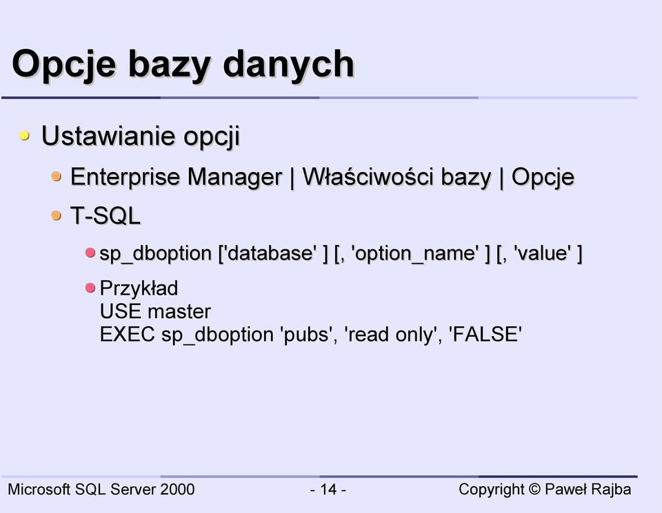 ] [, 'option_name' ] [, 'value' ] Przykład USE master