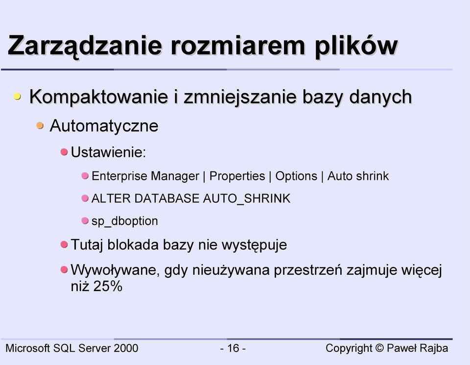shrink ALTER DATABASE AUTO_SHRINK sp_dboption Tutaj blokada bazy nie