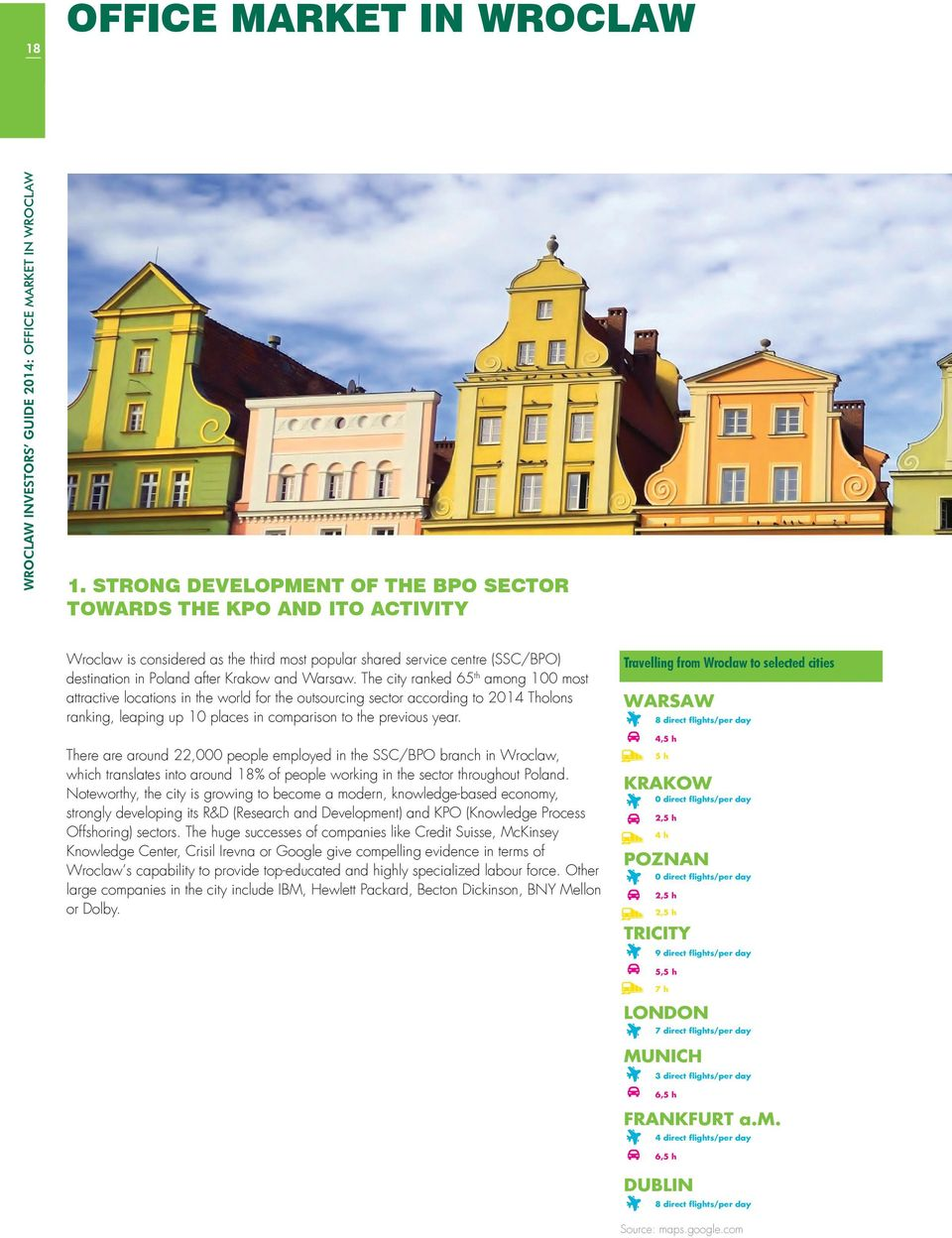The city ranked 65 th among 100 most attractive locations in the WARSZAWA world for the outsourcing sector according to 2014 Tholons ranking, leaping up 10 places 8 in bezpośrednich comparison