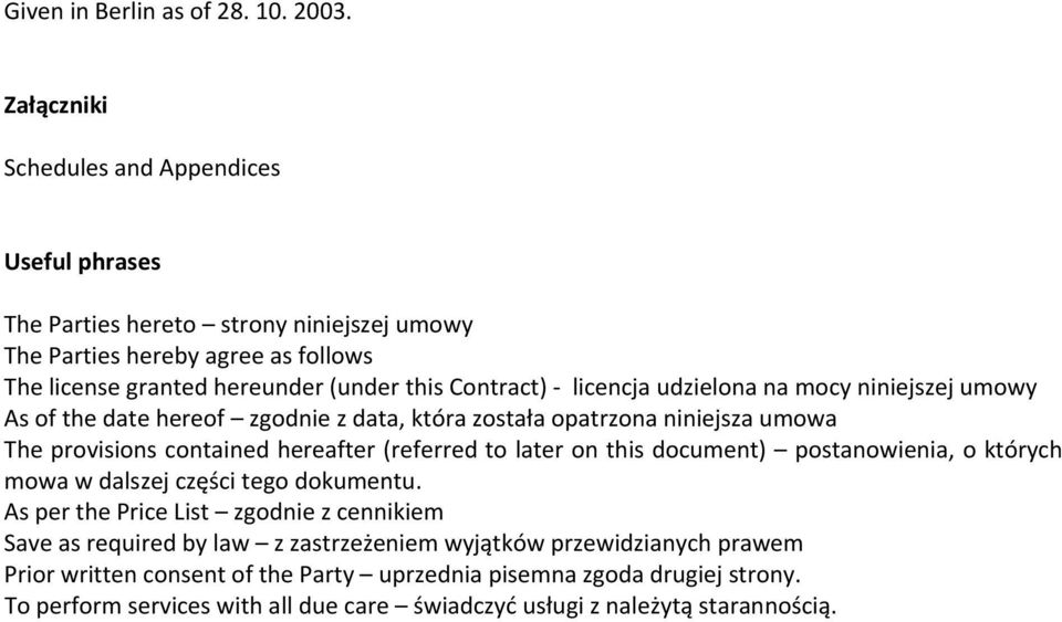 licencja udzielona na mocy niniejszej umowy As of the date hereof zgodnie z data, która została opatrzona niniejsza umowa The provisions contained hereafter (referred to later on this