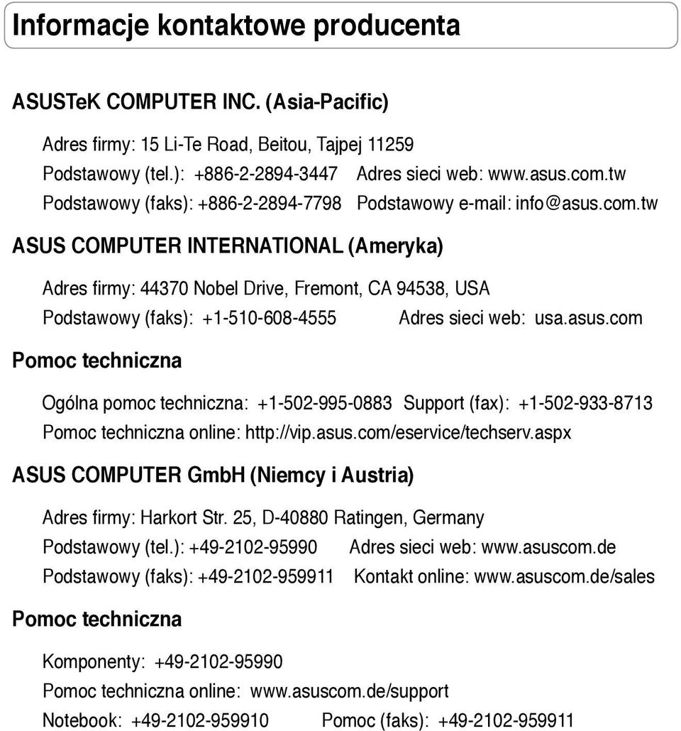 tw ASUS COMPUTER INTERNATIONAL (Ameryka) Adres firmy: 44370 Nobel Drive, Fremont, CA 94538, USA Podstawowy (faks): +1-510-608-4555 Adres sieci web: usa.asus.