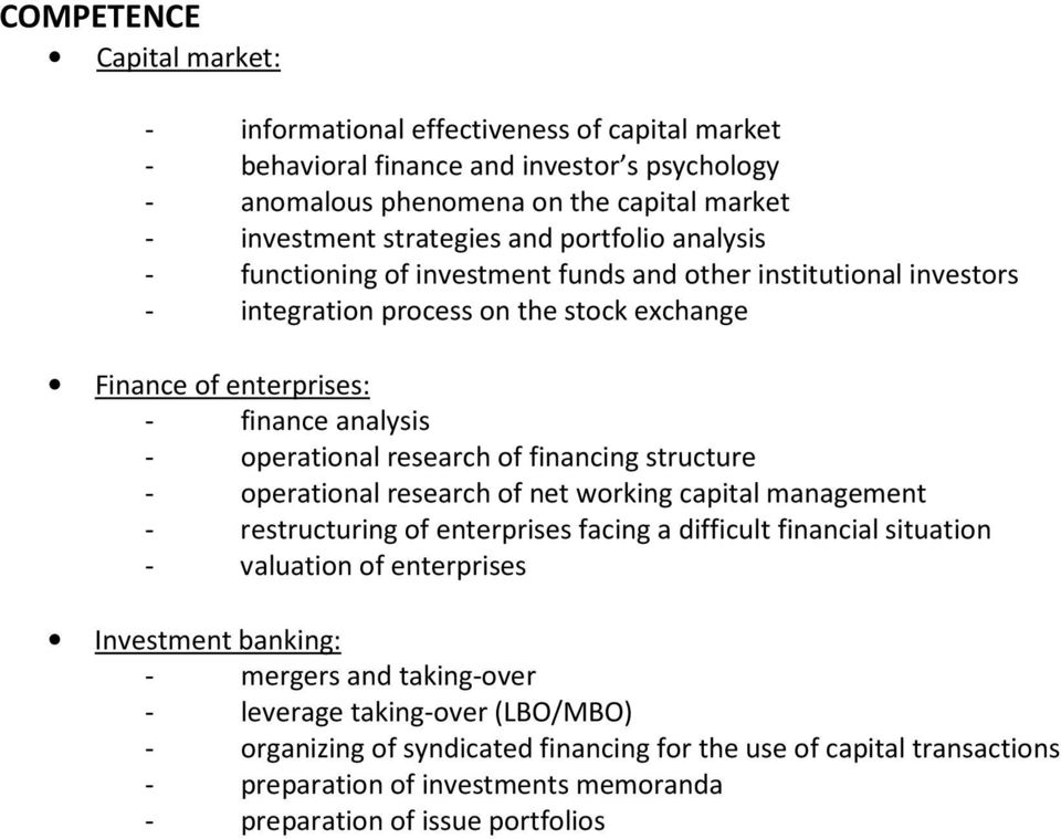 of financing structure - operational research of net working capital management - restructuring of enterprises facing a difficult financial situation - valuation of enterprises Investment banking: