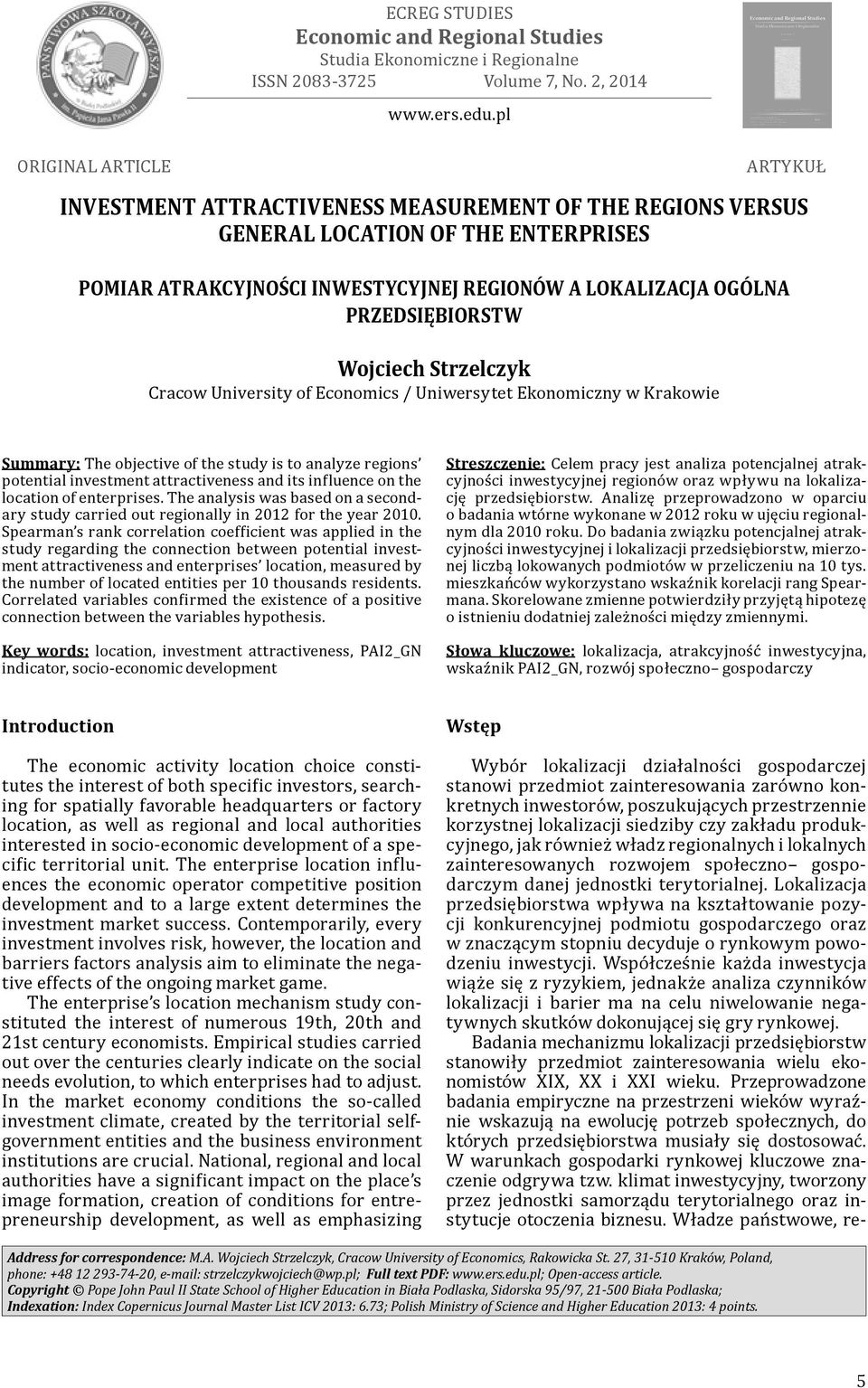 Strzelczyk Cracow University of Economics / Uniwersytet Ekonomiczny w Krakowie Summary: The objective of the study is to analyze regions potential investment attractiveness and its influence on the