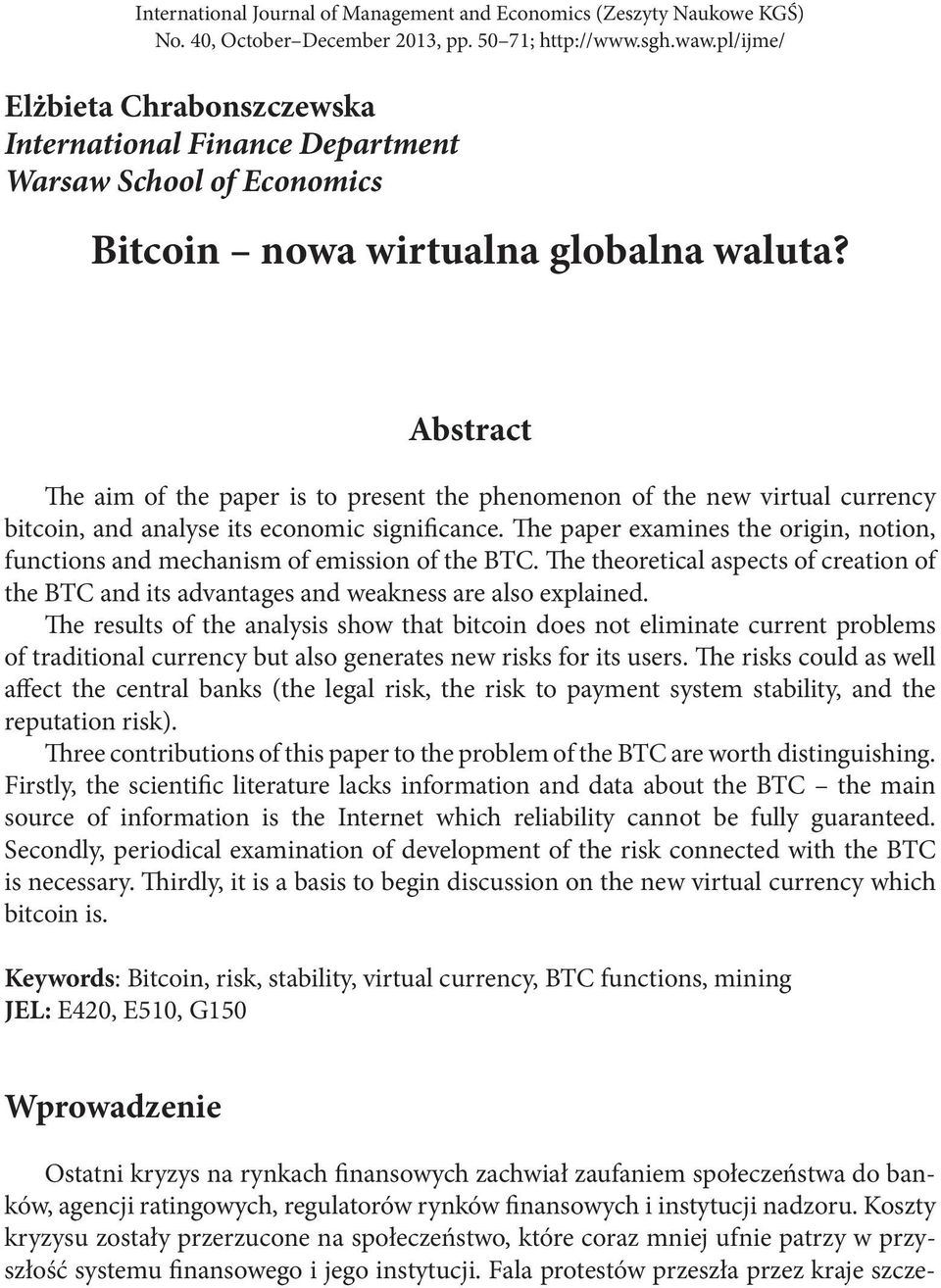 Abstract The aim of the paper is to present the phenomenon of the new virtual currency bitcoin, and analyse its economic significance.