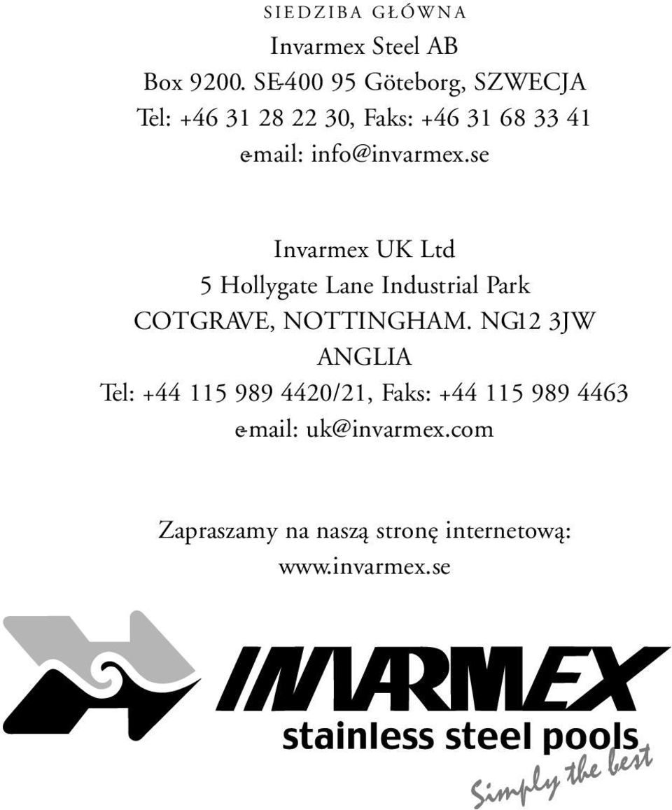 info@invarmex.se Invarmex UK Ltd 5 Hollygate Lane Industrial Park COTGRAVE, NOTTINGHAM.