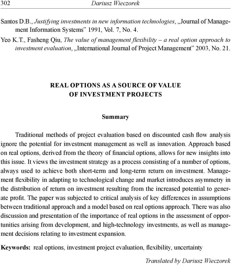 REAL OPTIONS AS A SOURCE OF VALUE OF INVESTMENT PROJECTS Summary Traditional methods of project evaluation based on discounted cash flow analysis ignore the potential for investment management as