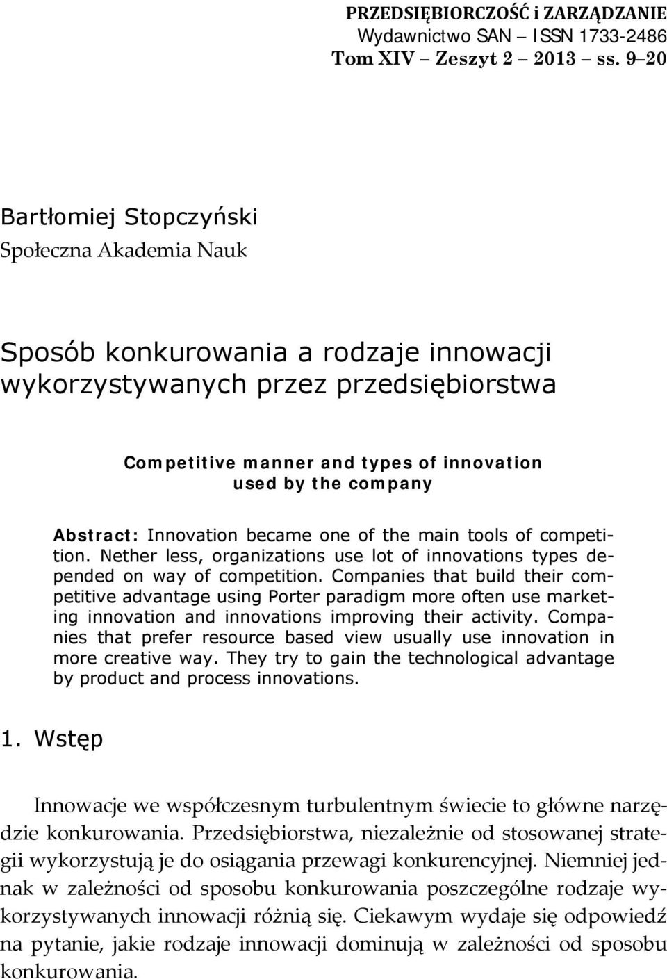 Abstract: Innovation became one of the main tools of competition. Nether less, organizations use lot of innovations types depended on way of competition.