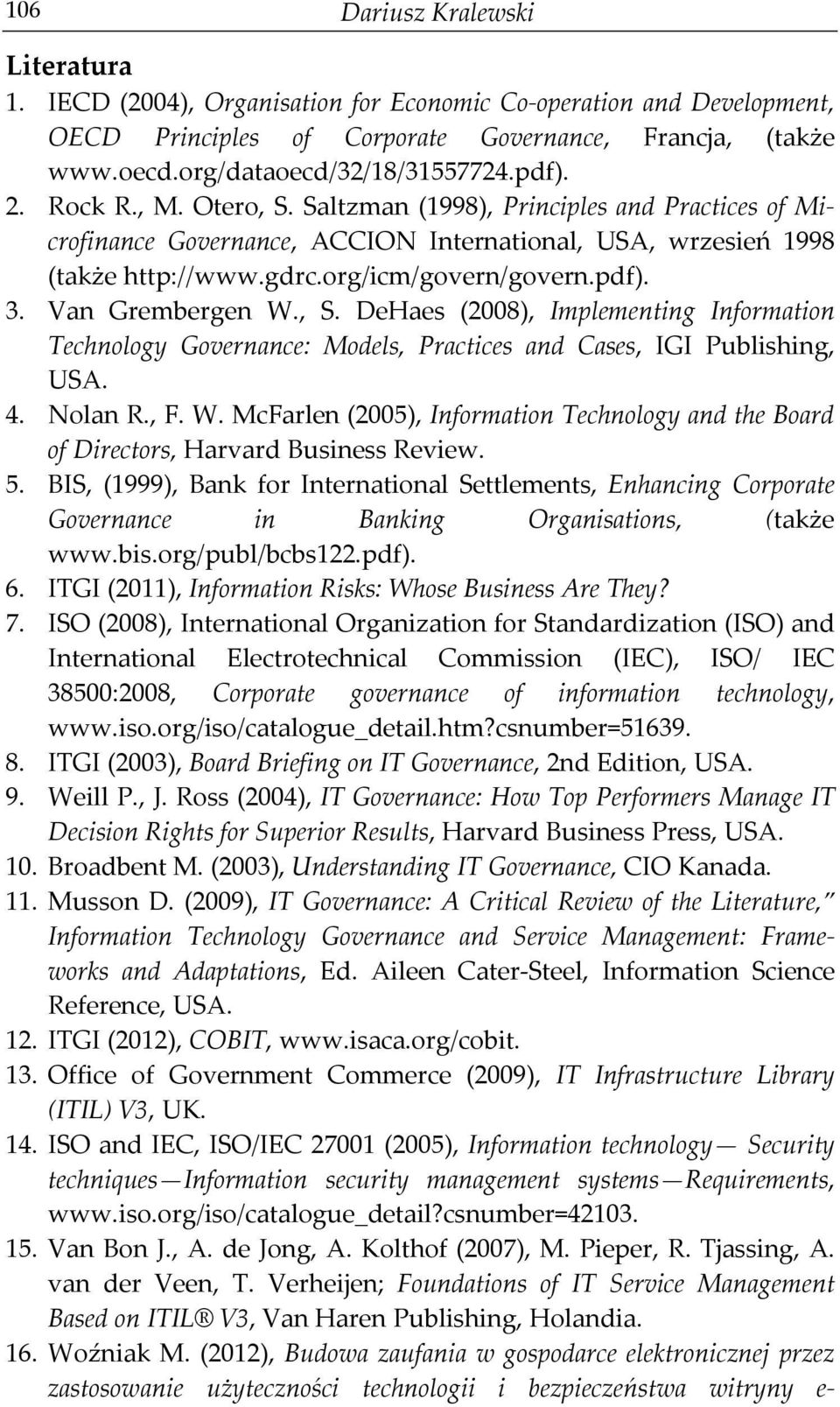 Van Grembergen W., S. DeHaes (2008), Implementing Information Technology Governance: Models, Practices and Cases, IGI Publishing, USA. 4. Nolan R., F. W. McFarlen (2005), Information Technology and the Board of Directors, Harvard Business Review.