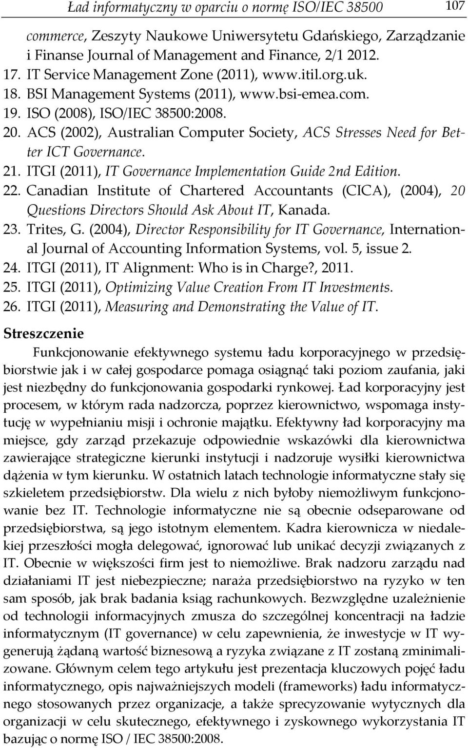 ACS (2002), Australian Computer Society, ACS Stresses Need for Better ICT Governance. 21. ITGI (2011), IT Governance Implementation Guide 2nd Edition. 22.