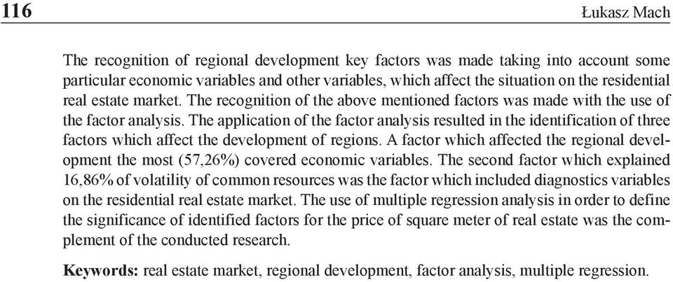 The application of the factor analysis resulted in the identification of three factors which affect the development of regions.