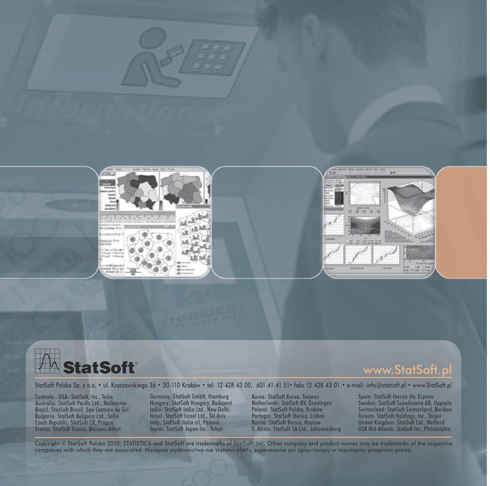 , Sofia Czech Republic: StatSoft CR, Prague France: StatSoft France, Maisons-Alfort Germany: StatSoft GmbH, Hamburg Hungary: StatSoft Hungary, Budapest India: StatSoft India Ltd.