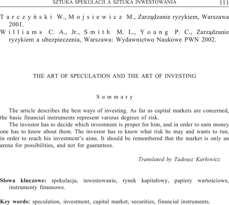 THE ART OF SPECULATION AND THE ART OF INVESTING S u m m a r y The article describes the best ways of investing.