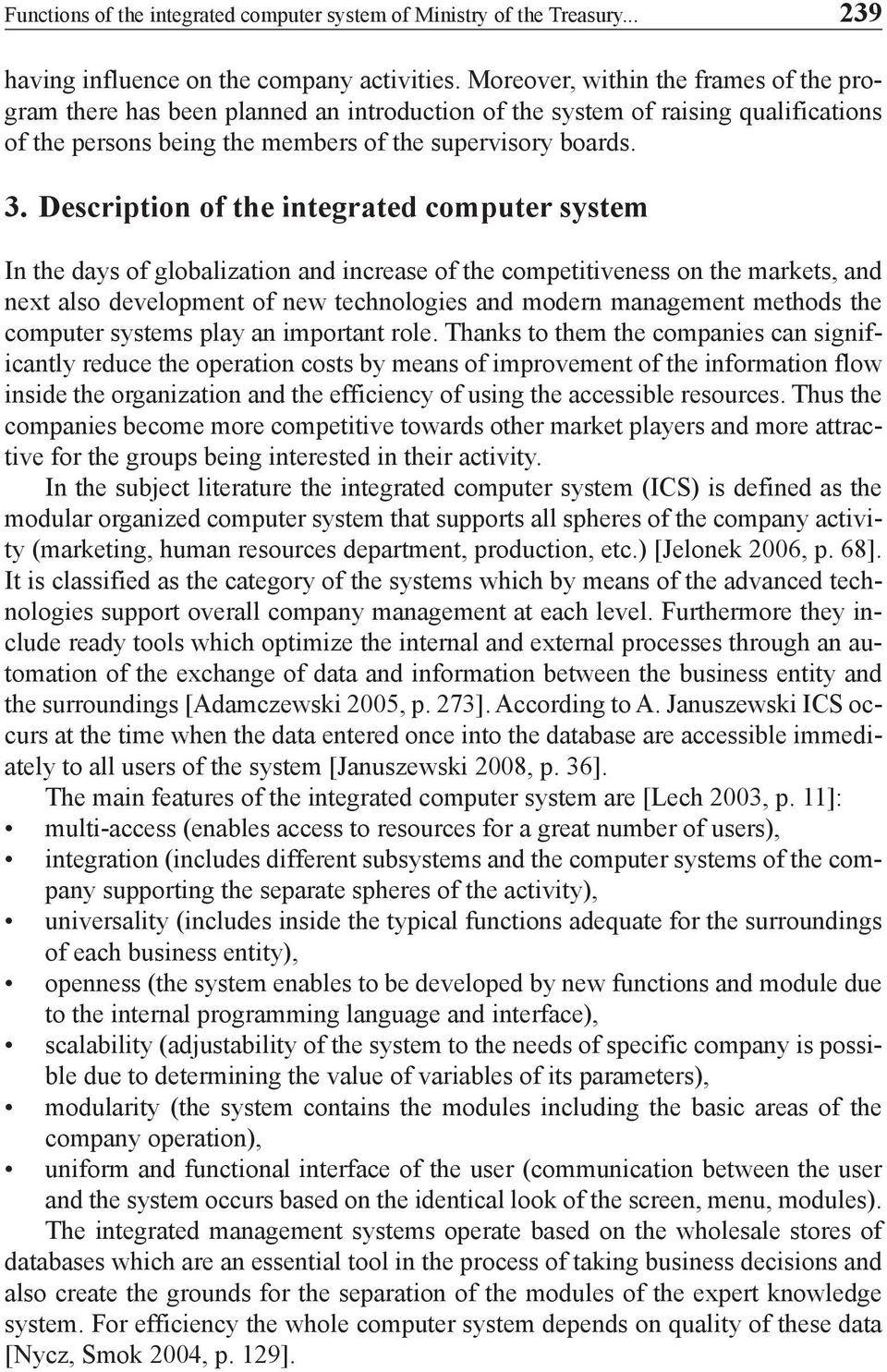 Description of the integrated computer system In the days of globalization and increase of the competitiveness on the markets, and next also development of new technologies and modern management