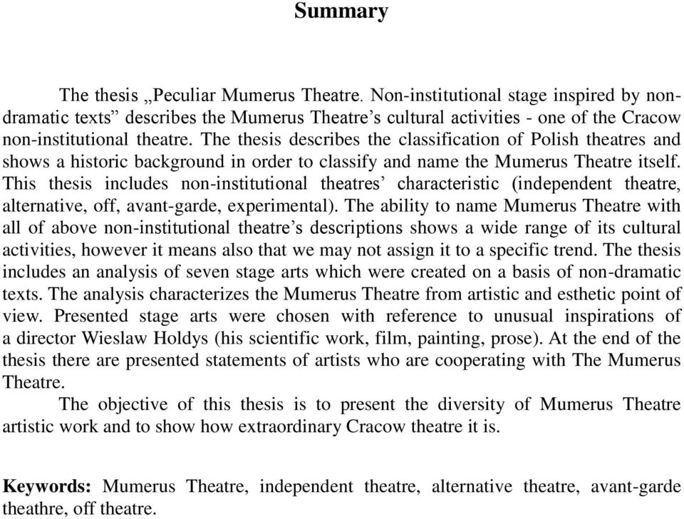 This thesis includes non-institutional theatres characteristic (independent theatre, alternative, off, avant-garde, experimental).