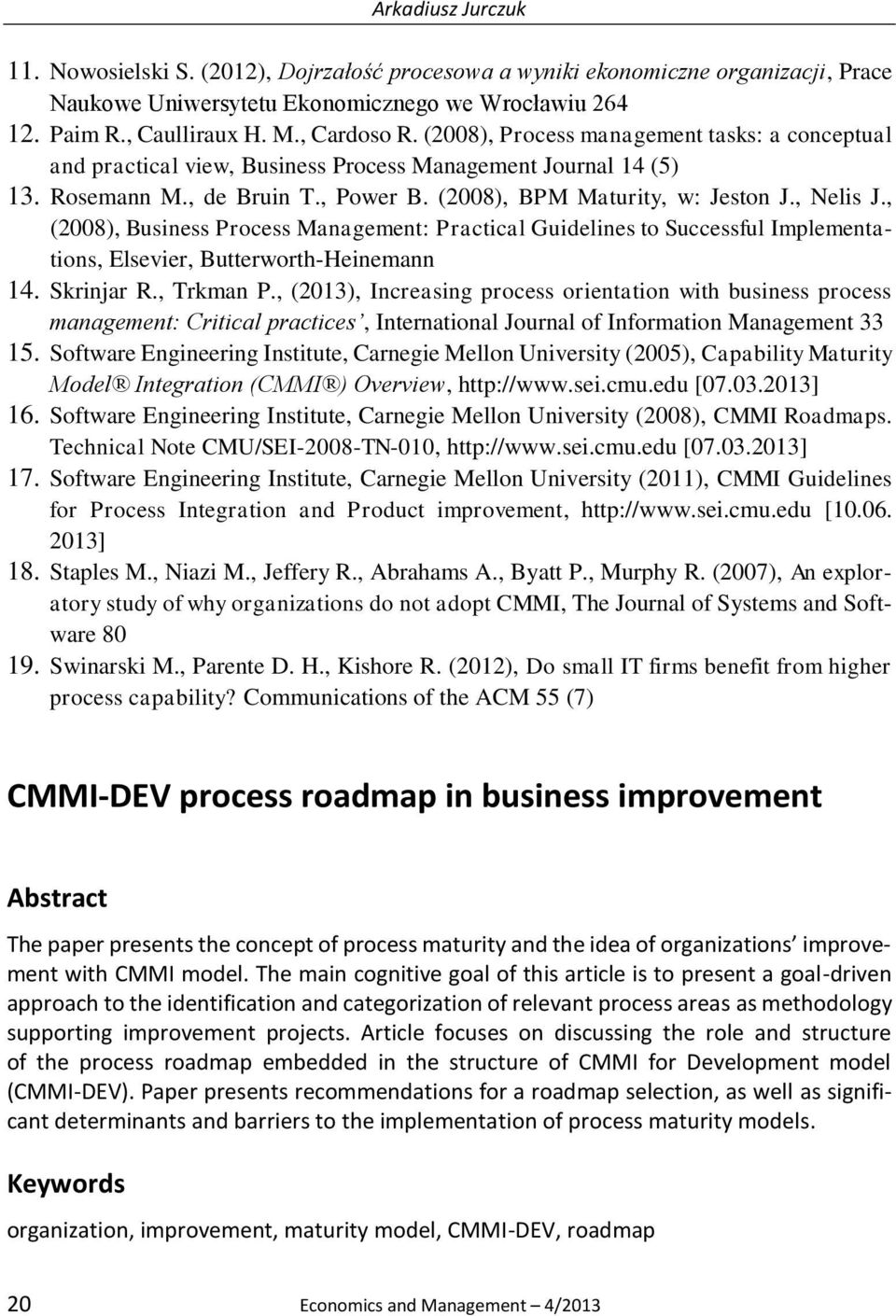 , (2008), Business Process Management: Practical Guidelines to Successful Implementations, Elsevier, Butterworth-Heinemann 14. Skrinjar R., Trkman P.