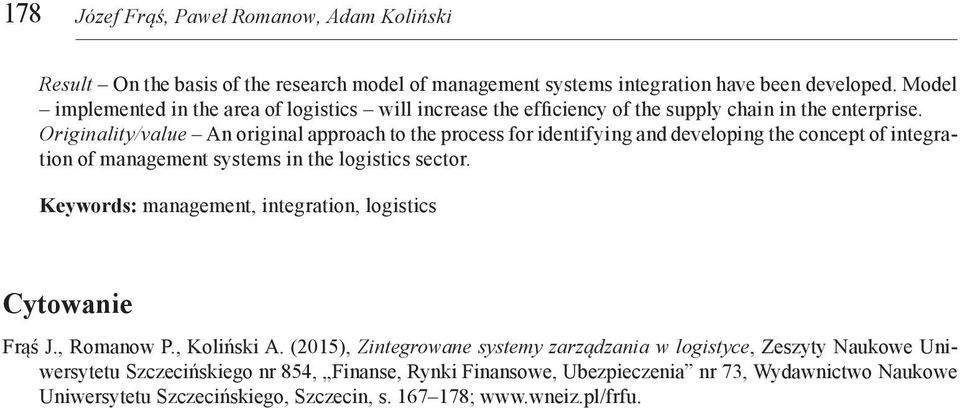 Originality/value An original approach to the process for identifying and developing the concept of integration of management systems in the logistics sector.