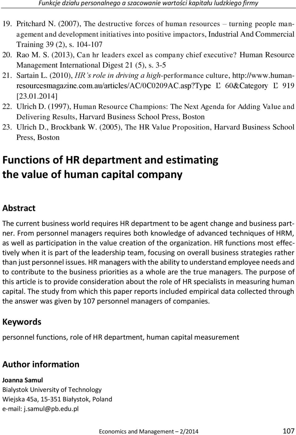 (2013), Can hr leaders excel as company chief executive? Human Resource Management International Digest 21 (5), s. 3-5 21. Sartain L.