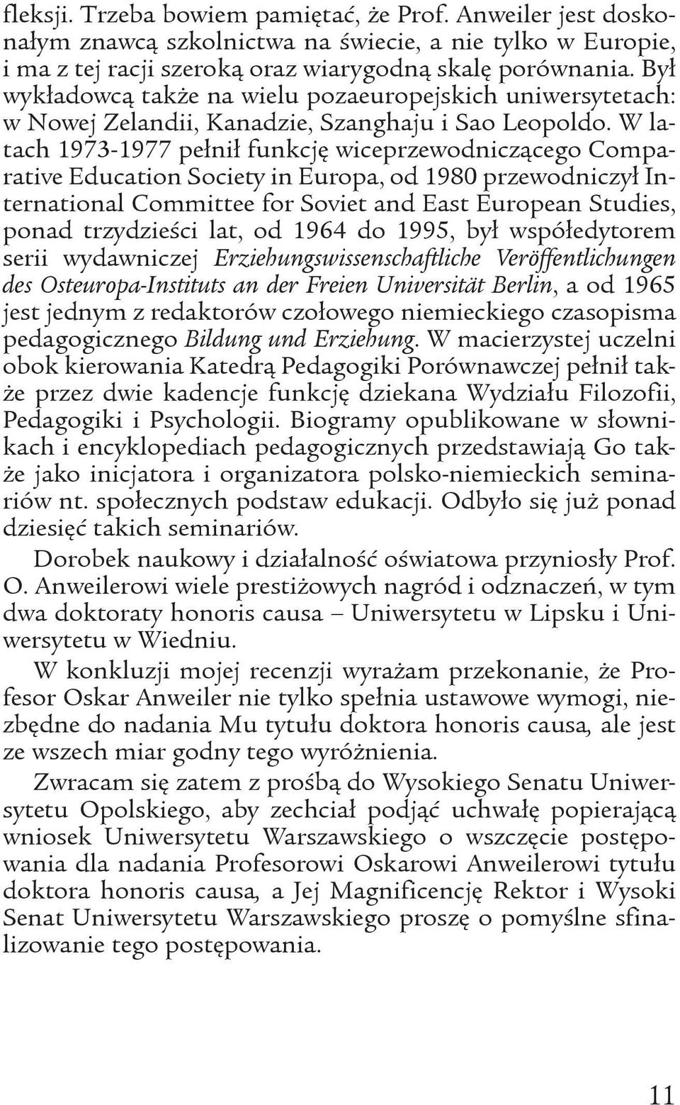 W latach 1973-1977 pełnił funkcję wiceprzewodniczącego Comparative Education Society in Europa, od 1980 przewodniczył International Committee for Soviet and East European Studies, ponad trzydzieœci