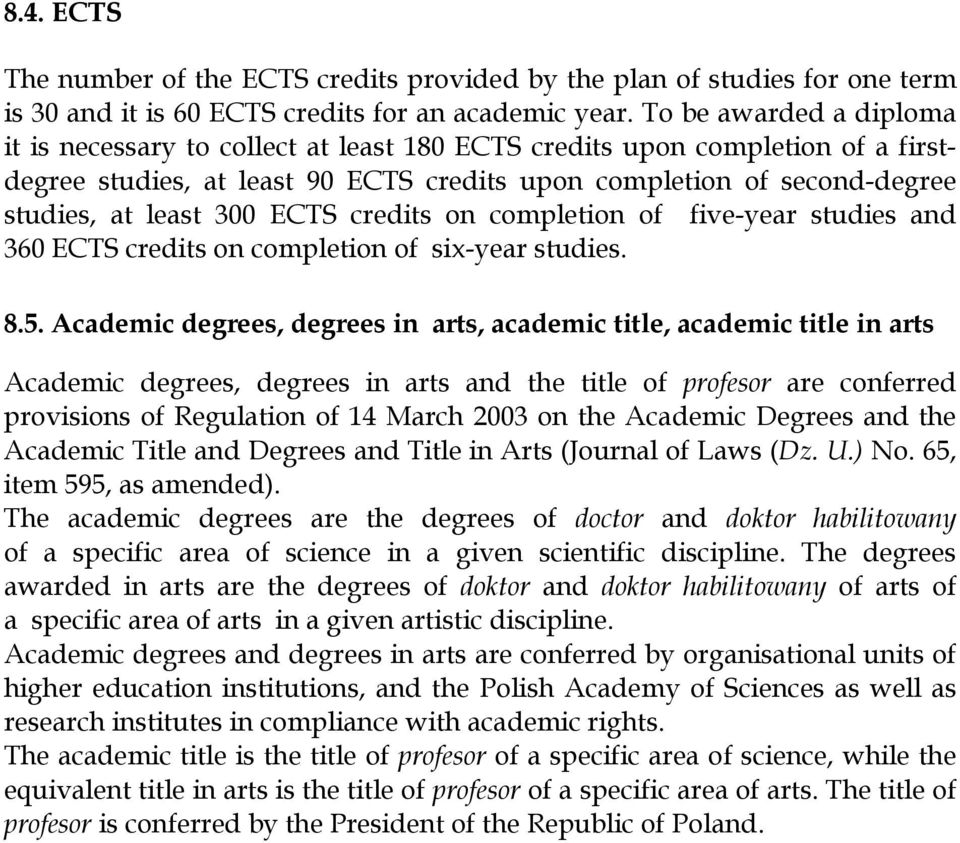ECTS credits on completion of five-year studies and 360 ECTS credits on completion of six-year studies. 8.5.