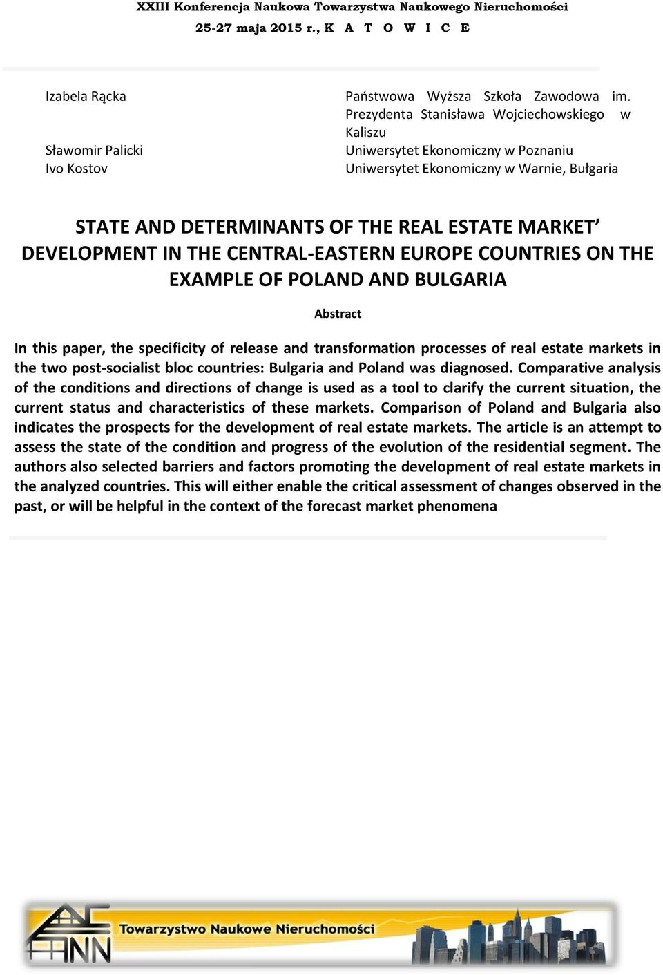CENTRAL-EASTERN EUROPE COUNTRIES ON THE EXAMPLE OF POLAND AND BULGARIA Abstract In this paper, the specificity of release and transformation processes of real estate markets in the two post-socialist