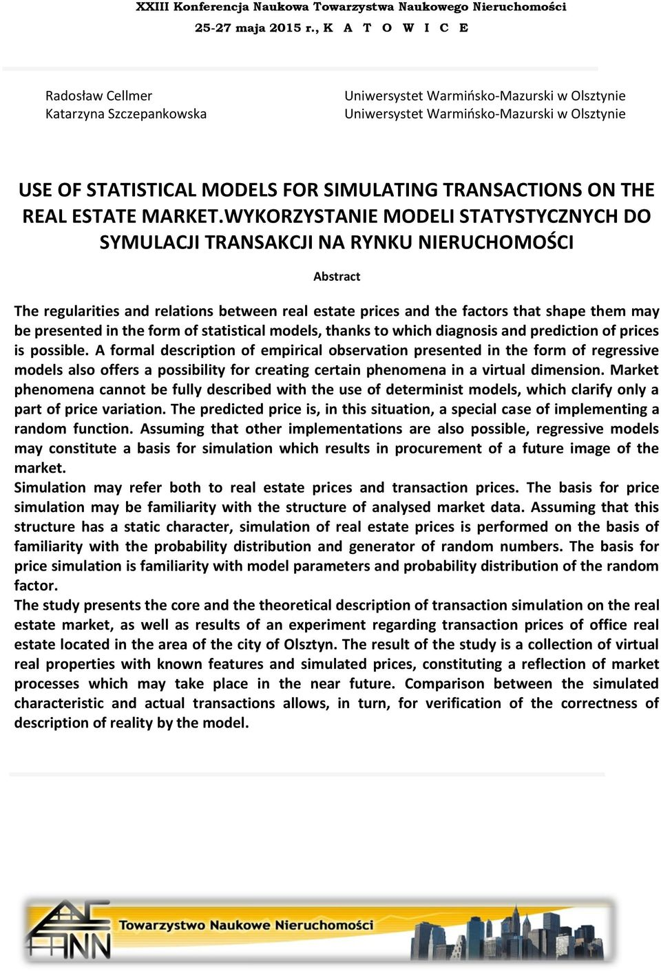 WYKORZYSTANIE MODELI STATYSTYCZNYCH DO SYMULACJI TRANSAKCJI NA RYNKU NIERUCHOMOŚCI Abstract The regularities and relations between real estate prices and the factors that shape them may be presented