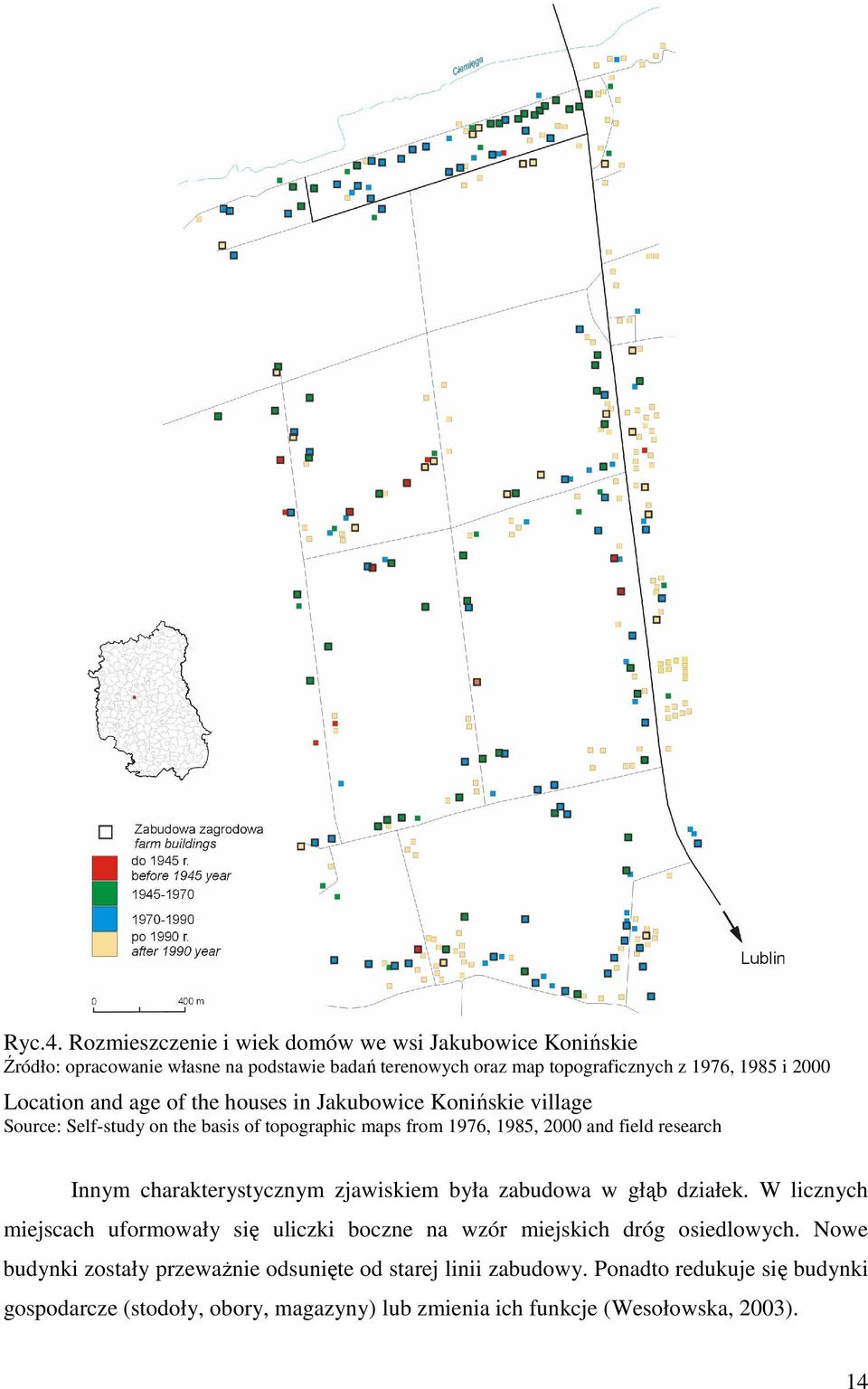 Location and age of the houses in Jakubowice Konińskie village Source: Self-study on the basis of topographic maps from 1976, 1985, 2000 and field research Innym