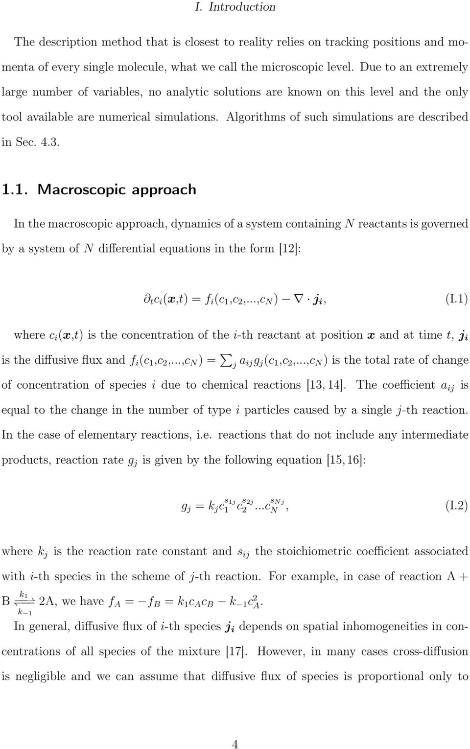 4.3. 1.1. Macroscopic approach In the macroscopic approach, dynamics of a system containing N reactants is governed by a system of N differential equations in the form [12]: t c i (x,t) = f i (c 1,c 2,.