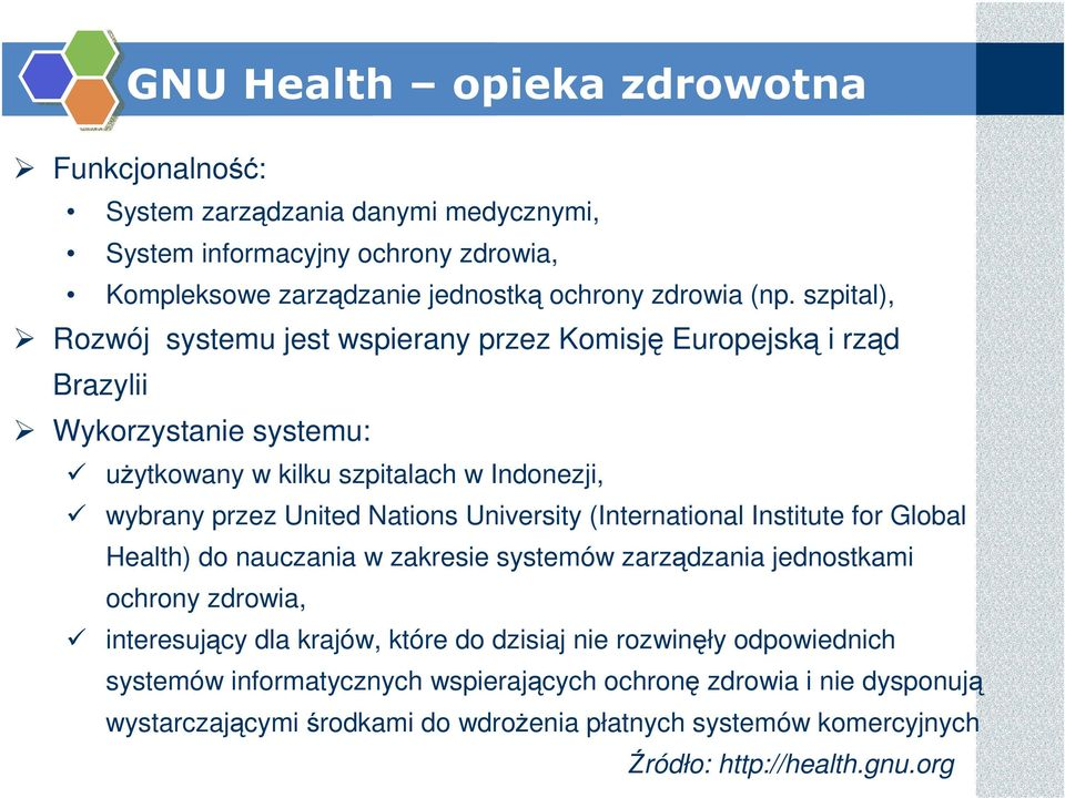 University (International Institute for Global Health) do nauczania w zakresie systemów zarządzania jednostkami ochrony zdrowia, interesujący dla krajów, które do dzisiaj nie