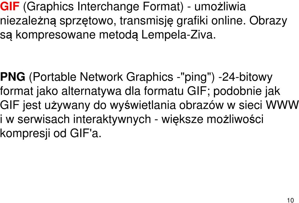 "PNG (Portable Network Graphics -""ping"") -24-bitowy format jako alternatywa dla formatu GIF;"
